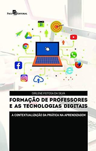 Formação de Professores e as Tecnologias Digitais: a Contextualização da Prática na Aprendizagem