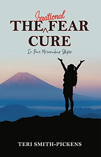 The Irrational Fear Cure: In Four Miraculous Steps