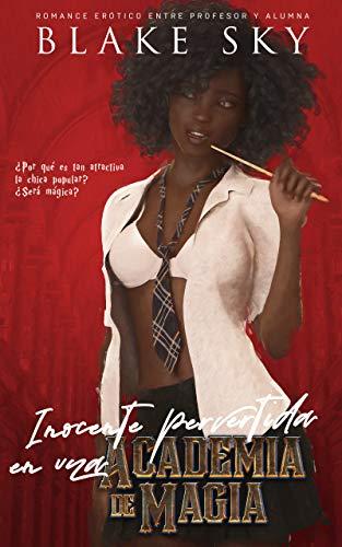 Inocente Pervertida en una Academia de Magia: Romance erótico entre Profesor y Alumna