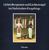 Lichterbergmann und Lichterengel im Sächsischen Erzgebirge (Schriftenreihe Erzgebirgische Volkskunst, Band 7)