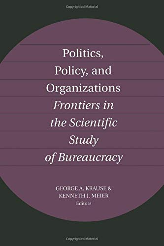 Politics, Policy, and Organizations: Frontiers in the Scientific Study of Bureaucracy