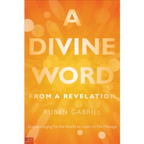 A Divine Word from a Revelation     God is Longing for the World to Listen to His Message              By:                                                                                                                                 Ruben Gabriel                               Narrated by:                                                                                                                                 Sean Kilgore                      Length: 3 hrs and 44 mins     Not rated yet     Overall 0.0