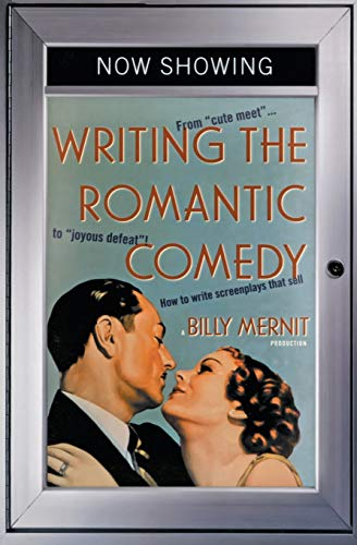 Writing the Romantic Comedy: From Cute Meet to Joyous Defeat: How To Write Screenplays That Sell