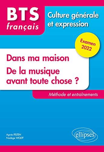BTS français Culture générale et expression: Dans ma maison ; De la musique avant toute chose ? Méthode et entraînements