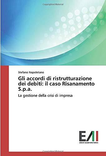 Gli accordi di ristrutturazione dei debiti: il caso Risanamento S.p.a.: La gestione della crisi di impresa