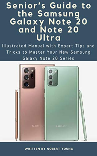 Senior's Guide to the Samsung Galaxy Note 20 and Note 20 Ultra: Illustrated Manual with Expert Tips and Tricks to Master Your New Samsung Galaxy Note 20 Series (English Edition)