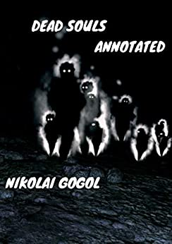 Dead Souls Annotated by [Nikolai Gogol]