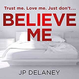 Believe Me                   By:                                                                                                                                 JP Delaney                               Narrated by:                                                                                                                                 Eric Meyers,                                                                                        Lorelei King,                                                                                        John Chancer,                   and others                 Length: 9 hrs and 33 mins     647 ratings     Overall 4.0