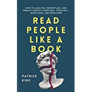 Read People Like a Book: How to Analyze, Understand, and Predict People's Emotions, Thoughts, Intentions, and Behaviors (How to be More Likable and Charismatic)