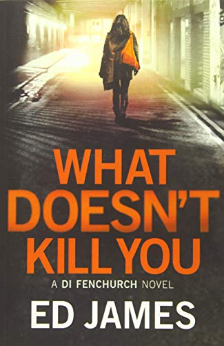 What Doesn't Kill You (A DI Fenchurch novel, Band 3)