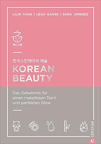 Korean Beauty - Das Geheimnis für einen makellosen Teint und perfekten Glow. Korean-Beauty-Routine Schritt für Schritt ganz leicht gemacht.