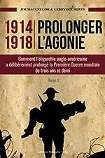 Prolonger l'Agonie - Comment l'Oligarchie Anglo-Americaine a Deliberement Prolonge la 1re Guerre Mon de Jim MacGregor