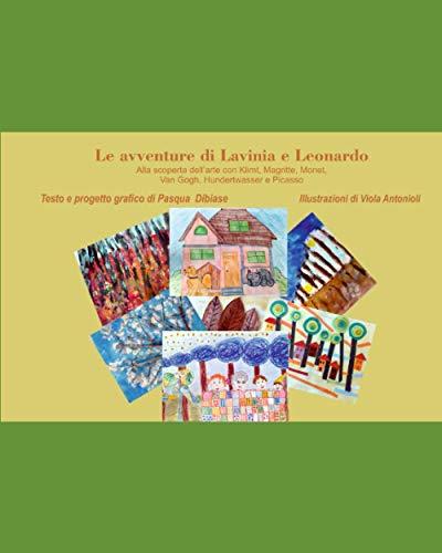 Le avventure di Lavinia e Leonardo: Alla scoperta dell'arte con Klimt, Magritte, Monet, Van Gogh, Hundertwasser e Picasso