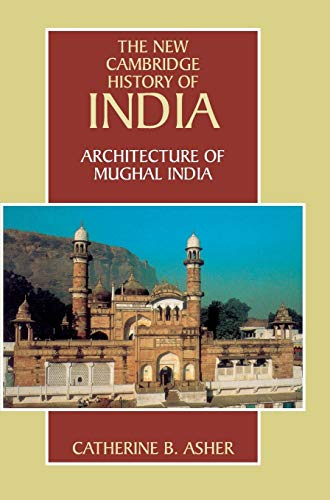 Architecture of Mughal India (The New Cambridge History of India, Vol. 1.4)
