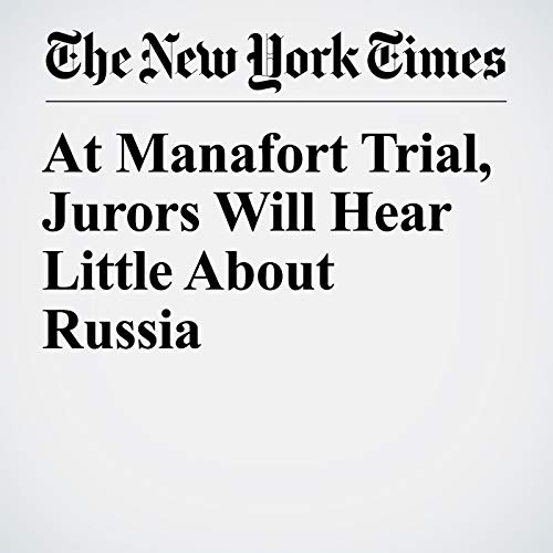 At Manafort Trial, Jurors Will Hear Little About Russia copertina