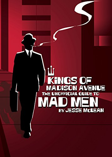 Download Kings of Madison Avenue: The Unofficial Guide to Mad Men 1550228870