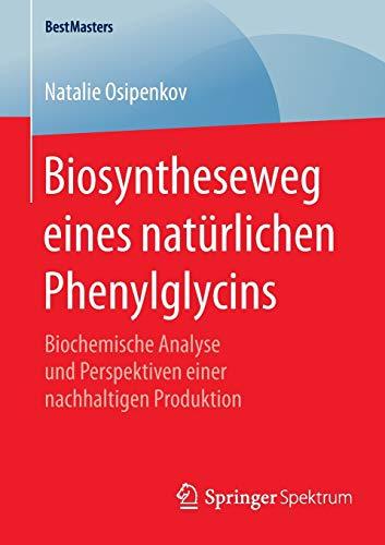 Biosyntheseweg eines natürlichen Phenylglycins: Biochemische Analyse und Perspektiven einer nachhaltigen Produktion (BestMasters)