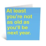 Central 23 - Funny Birthday Card for Men - 'At Least You're Not As Old As You'll Be Next Year' - Birthday Card for Husband - Comes With Fun Stickers