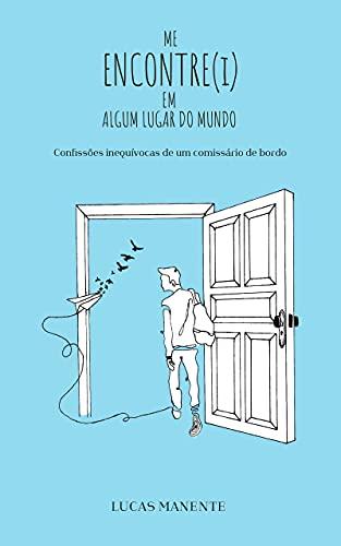 Me encontre(i) em algum lugar do mundo: Confissões inequívocas de um comissário de bordo (Portuguese Edition)