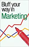 The Bluffer's Guide to Marketing: Bluff Your Way in Marketing (Bluffer's Guides - Oval Books)