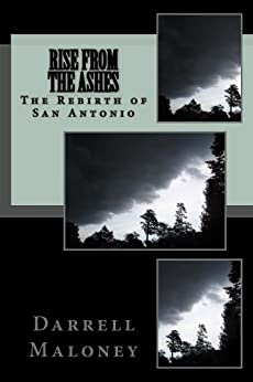 Rise From The Ashes: The Rebirth of San Antonio (Countdown to Armageddon Book 3) by [Darrell Maloney]