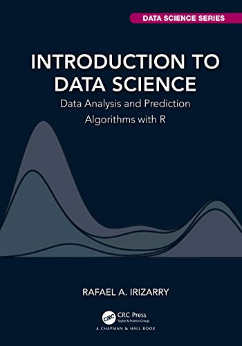 Introduction to Data Science: Data Analysis and Prediction Algorithms with R (Chapman & Hall/CRC Data Science Series) (English Edition)