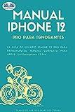 Manual IPhone 12 Pro para ignorantes: La guía de usuario IPhone 12 Pro para principiantes, manual Apple Siri iPhone 12 Pro