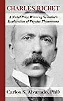 Charles Richet: A Nobel Prize Winning Scientist's Exploration of Psychic Phenomena