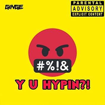 Y U HYPIN?!