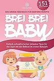 BREI BREI BABY - Das große Kochbuch für Babybrei Rezepte: Einfach, schnell & lecker zum selber...