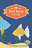 Just Keep Fishing: Fishing Log Book, Journal to Record Fish Information, Time, Location, Weather and Bait Used, Perfect for Kids, Boys and Adults, 6x9 Notebook, 120 Page Fisherman Diary -  Independently published