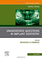 Unanswered Questions in Implant Dentistry, An Issue of Dental Clinics of North America (Volume 63-3) (The Clinics: Dentistry, Volume 63-3)