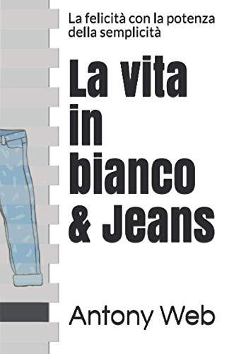 La vita in bianco & Jeans: La felicità con la potenza della semplicità