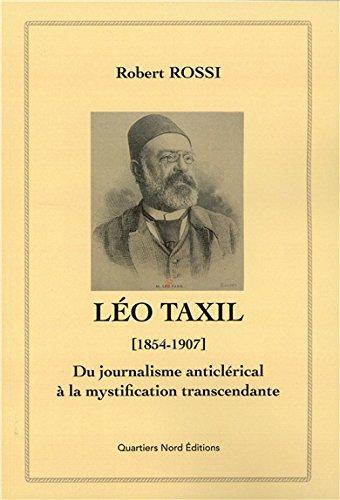 ~Reading~ Léo Taxil (1854-1907) - Du journalisme anticlérical à la mystification transcendante PDF Books