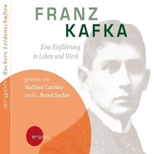 Franz Kafka. Eine Einführung in Leben und Werk                   Autor:                                                                                                                                 C. Bernd Sucher                               Sprecher:                                                                                                                                 Mathieu Carrière,                                                                                        Bernd Sucher                      Spieldauer: 1 Std. und 11 Min.     15 Bewertungen     Gesamt 4,5