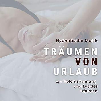 Träumen von Urlaub: Hypnotische Musik zur Tiefentspannung und Luzides Träumen haben