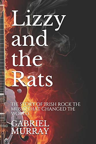 Lizzy and the Rats: The story of Irish rock the music that changed the world.