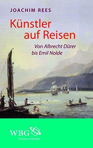Künstler auf Reisen: Von Albrecht Dürer bis Emil Nolde