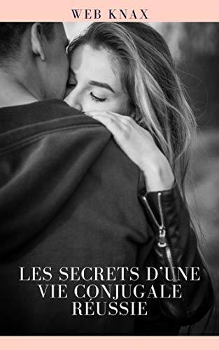 Les secrets d'une vie conjugale réussie: Comprendre et être compris (French Edition)