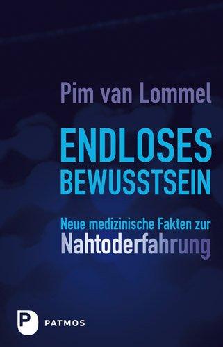 Endloses Bewusstsein: Neue medizinische Fakten zur Nahtoderfahrung (German Edition)