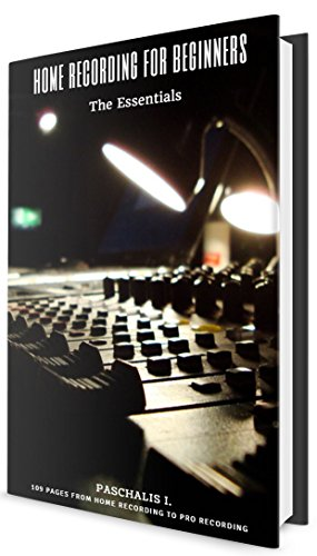 Home Recording For Beginners - The Essentials: By Paschalis I. (English Edition)