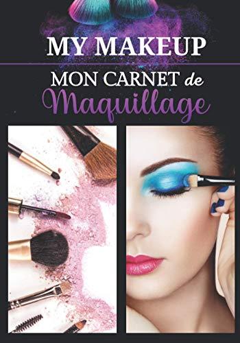 Mon Carnet de Maquillage My Makup: Livre pour créer ses propres makeup artistiques - apprendre a se maquiller pour professionnels et amateurs ... le visage | Format 7x10 | super idée Cadeau