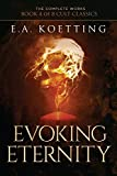 Evoking Eternity: Forbidden Rites of Evocation (The Complete Works of E.A. Koetting)