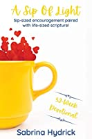 A Sip Of Light: Sip-sized encouragement paired with life-sized scripture!