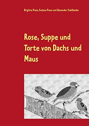 Rose, Suppe und Torte von Dachs und Maus: Lesebuch für kleine Kinder