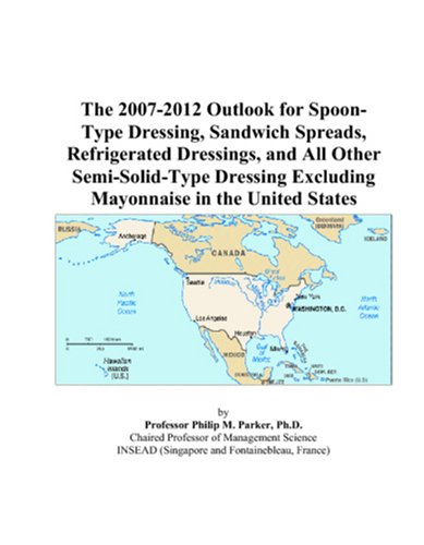 The 2007-2012 Outlook for Spoon-Type Dressing, Sandwich Spreads, Refrigerated Dressings, and All Other Semi-Solid-Type Dressing Excluding Mayonnaise in the United States