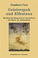 Geisterspuk und Elfentanz: Musikalische Phantastik im Deutschland des fruehen 19. Jahrhunderts