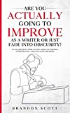 Are You Actually Going To Improve As A Writer Or Just Fade Into Obscurity?: An Aggressive Guide To T...