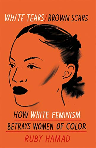 White Tears Brown Scars: How White Feminism Betrays Women of Colour