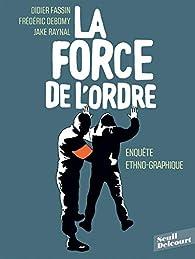 La force de l'ordre  par Didier Fassin